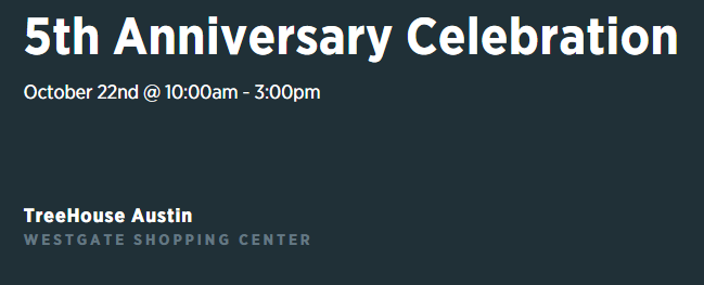 TreeHouse 5th Anniversary Celebration October 22, 2016 Free Fun for the Whole Family