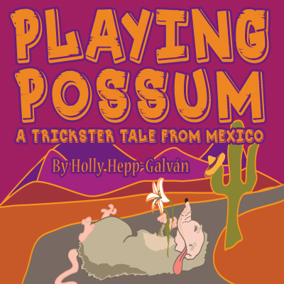 Pollyanna Theatre Company - Playing Possum: A Trickster Tale from Mexico May 12 - 21st 2017